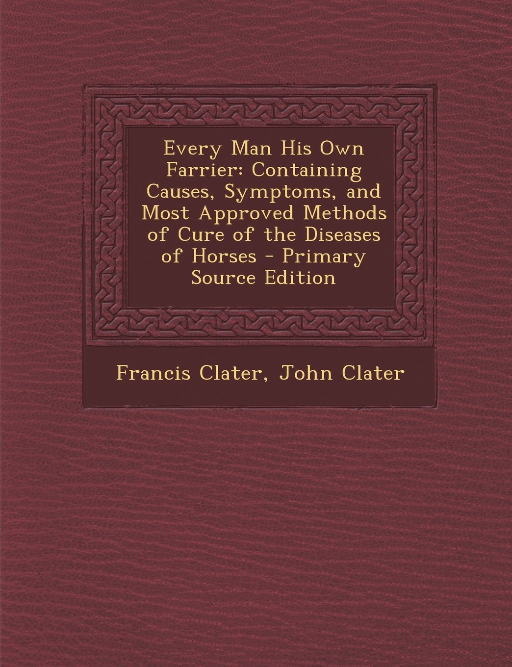 Download Every Man His Own Farrier: Containing Causes, Symptoms, and Most Approved Methods of Cure of the Diseases of Horses - Primary Source Edition pdf