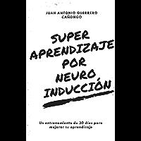 Superaprendizaje por Neuroinducción: 30 días de entrenamiento cerebral para acelerar el aprendizaje