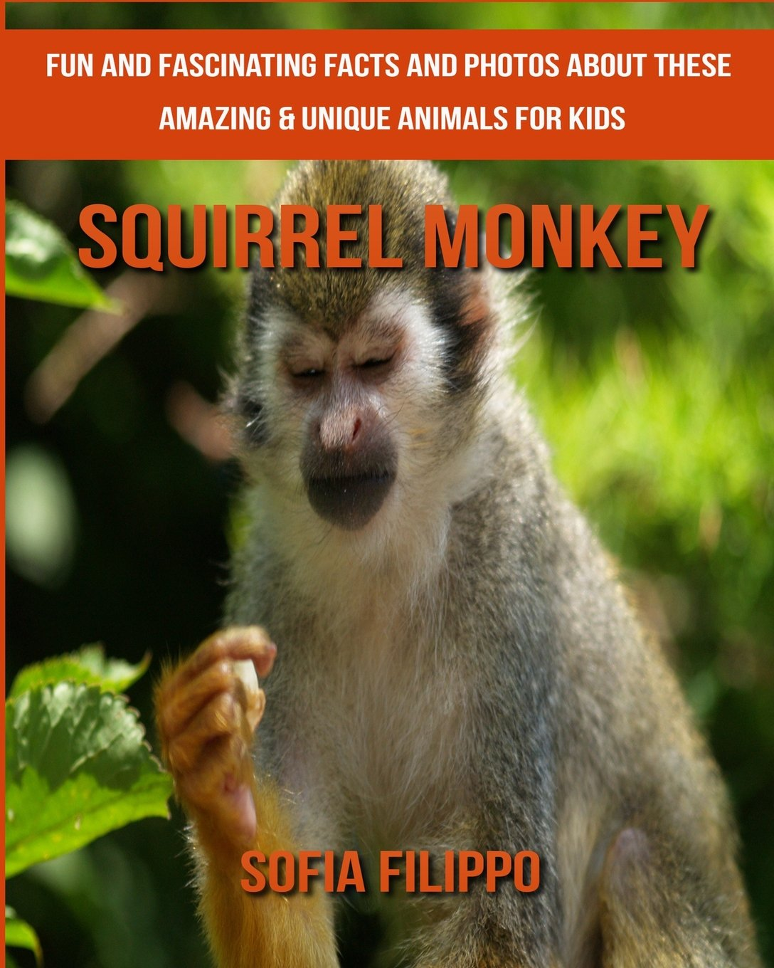 Squirrel Monkey: Fun and Fascinating Facts and Photos about These Amazing & Unique Animals for Kids PDF