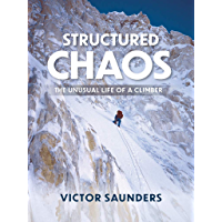Structured Chaos: The unusual life of a climber (English Edition)