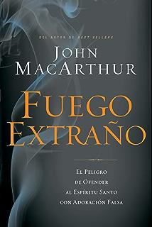 Fuego extraño: El peligro de ofender al Espíritu Santo con adoración falsa (Spanish Edition