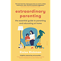 Extraordinary Parenting: the essential guide to parenting and educating at home (English Edition)