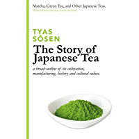 The Story of Japanese Tea: a broad outline of its cultivation, manufacturing, history and cultural values (English Edition)