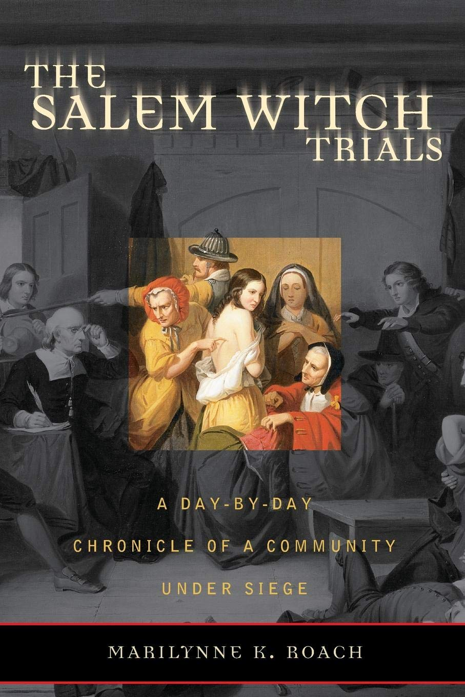 The Salem Witch Trials: A Day-by-Day Chronicle of a