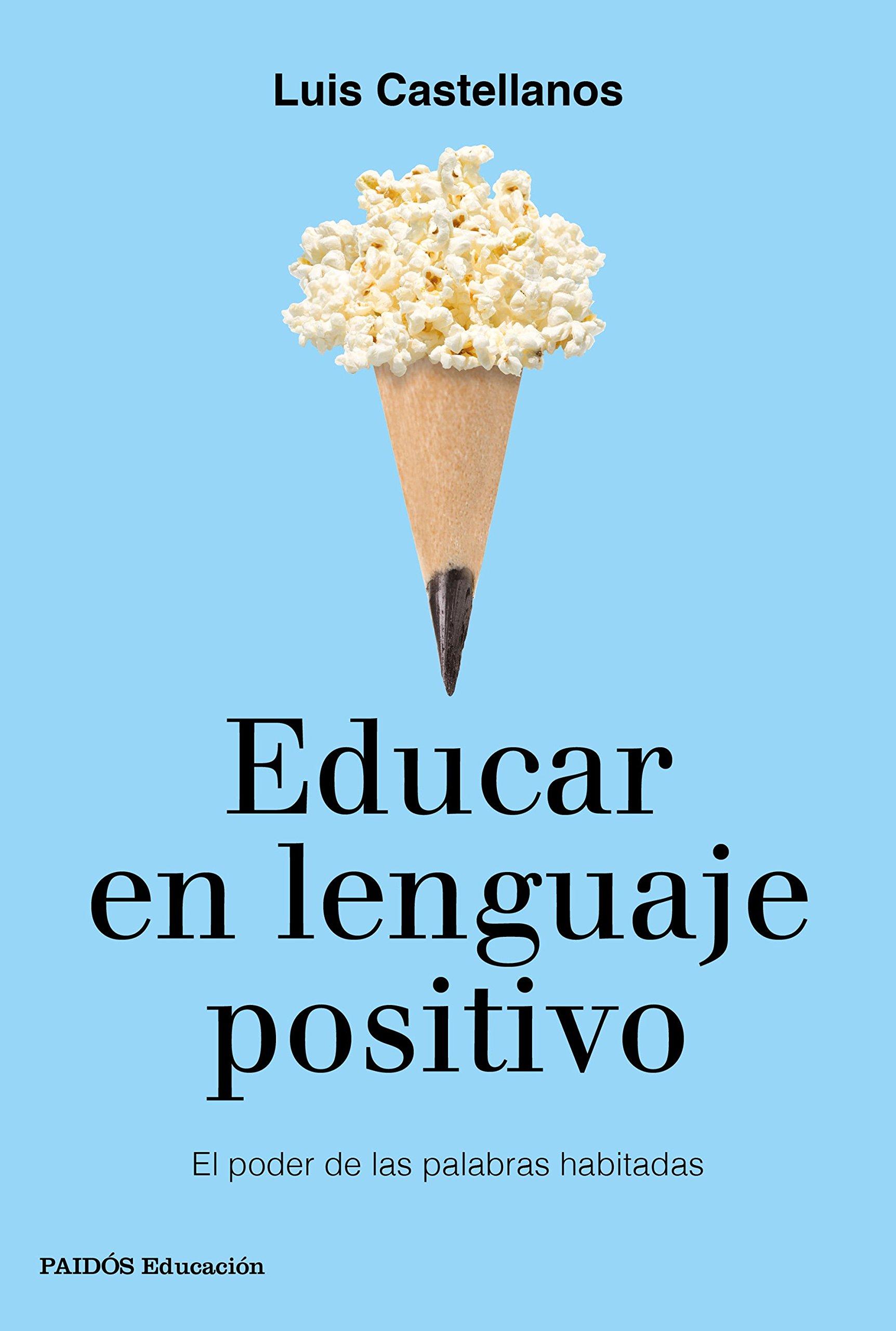 Educar en lenguaje positivo: El poder de las palabras habitadas (Educación) Tapa blanda – 24 oct 2017 Luis Castellanos Ediciones Paidós 8449333768 Advice on education