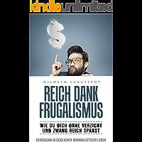 Reich dank Frugalismus - Wie Du dich ohne Verzicht und Zwang reich sparst - Minimalismus & Frugalismus - Leicht Sparen und Geld anlegen Mindset: genügsamer glücklicher minimalistisch leben