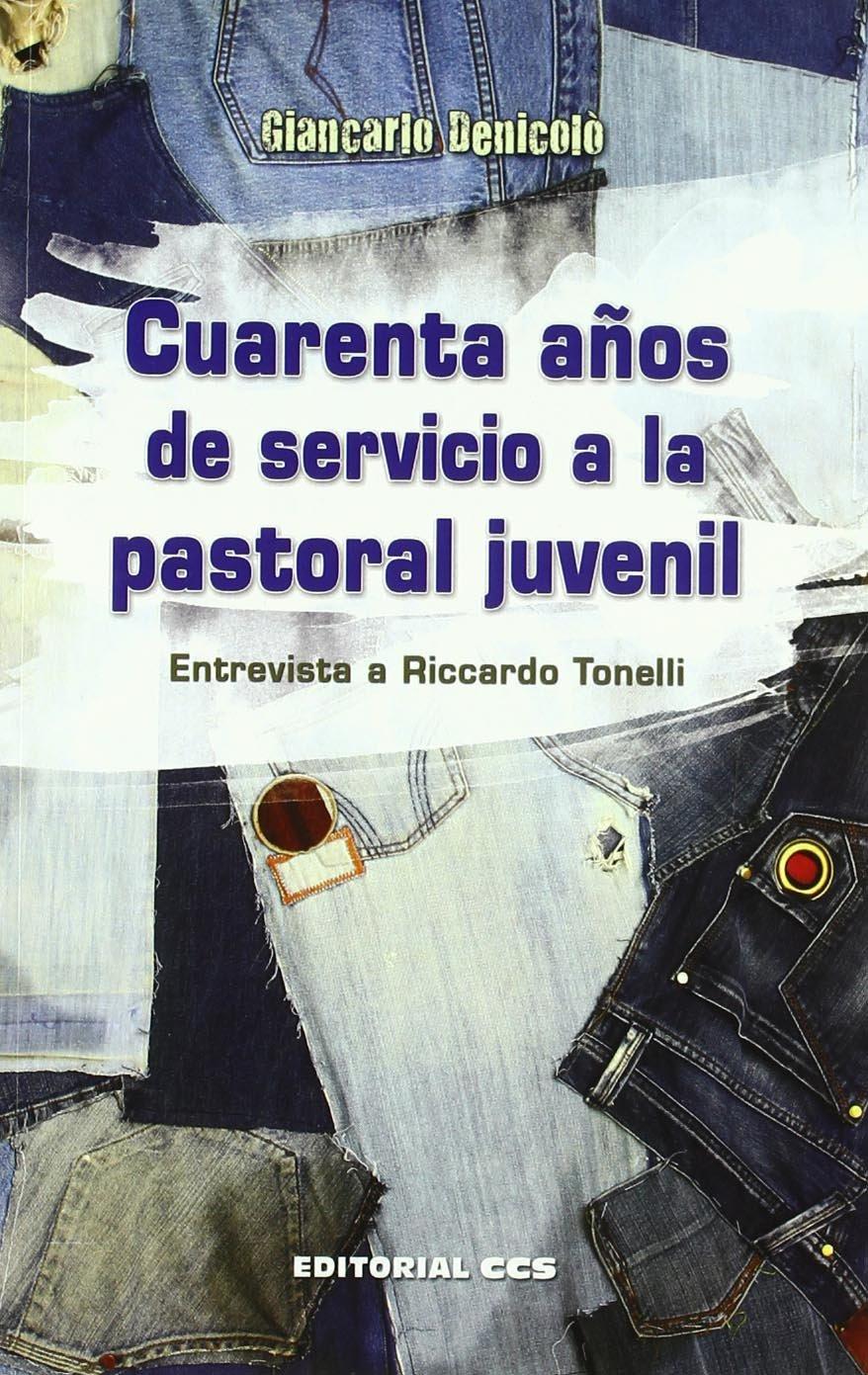 Cuarenta años de servicio a la pastoral juvenil: Entrevista a Riccardo Tonelli: 8 Agentes PJ: Amazon.es: Denicolò, Giancarlo: Libros