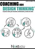 Coaching con Design Thinking: El proceso creativo para innovadores, transformadores y amantes del cambio (Spanish Edition)