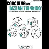 Coaching con Design Thinking: El proceso creativo para innovadores, transformadores y amantes del cambio