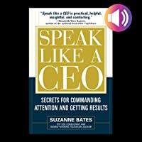 Speak Like a CEO: Secrets for Communicating Attention and Getting Results