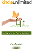 Life Without Baby Workbook 1: Letting Go of the Dream of Motherhood