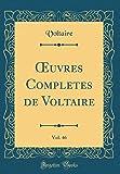 Oeuvres Completes de Voltaire, Vol. 46 (Classic Reprint)