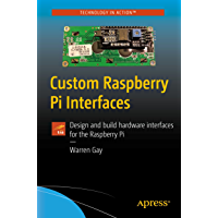 Custom Raspberry Pi Interfaces: Design and build hardware interfaces for the Raspberry Pi (English Edition)