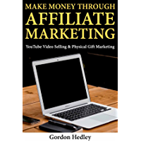 Making Money Through Affiliate Marketing: YouTube Video Selling & Physical Gift Marketing (English Edition)