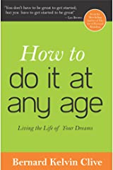 How To Do It At Any Age: Living the Life of your Dreams Kindle Edition