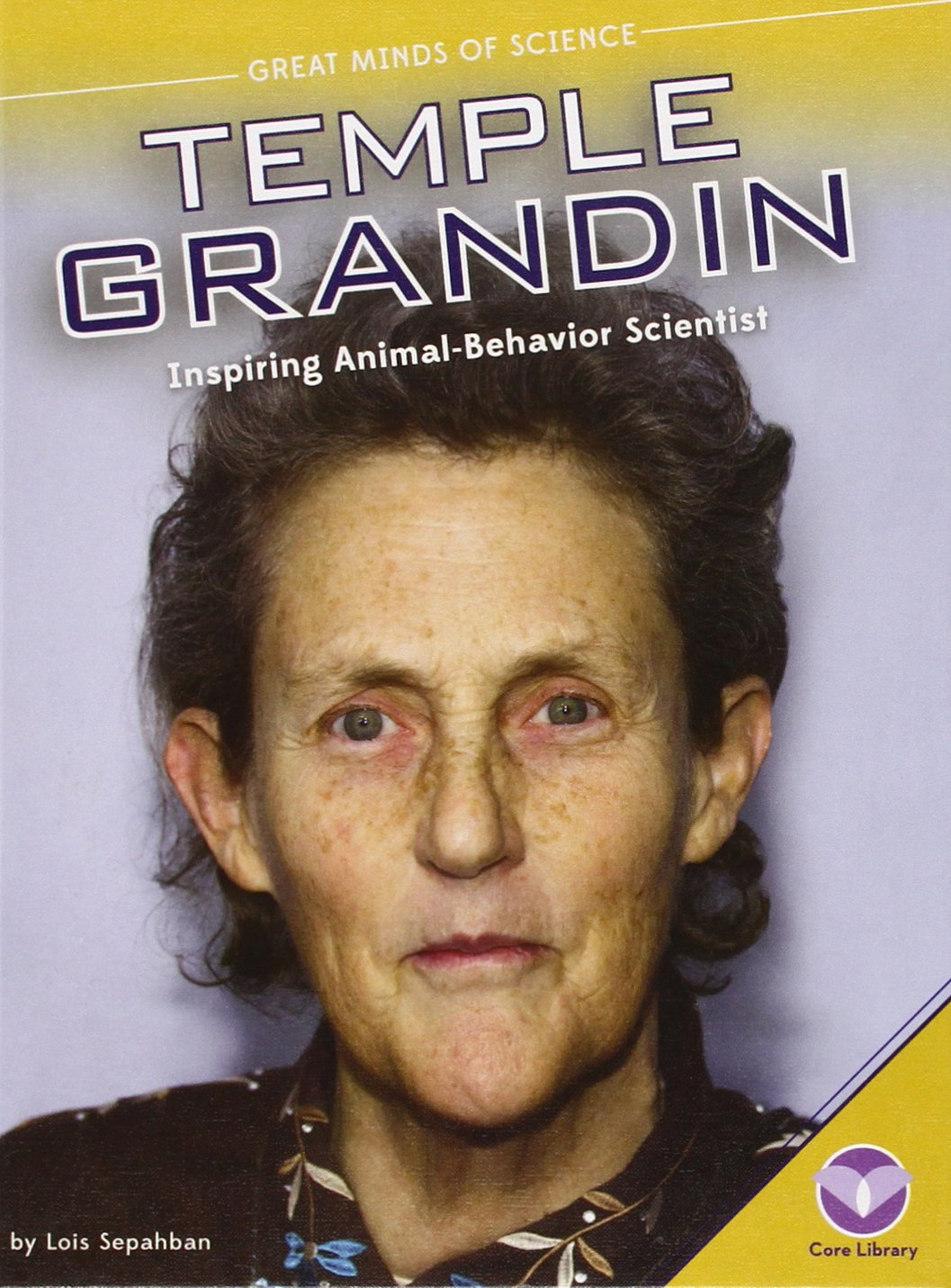 Temple Grandin: Inspiring Animal-behavior Scientist (Great Minds of Science)