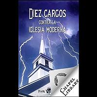 Diez cargos contra la iglesia moderna (Spanish Edition)