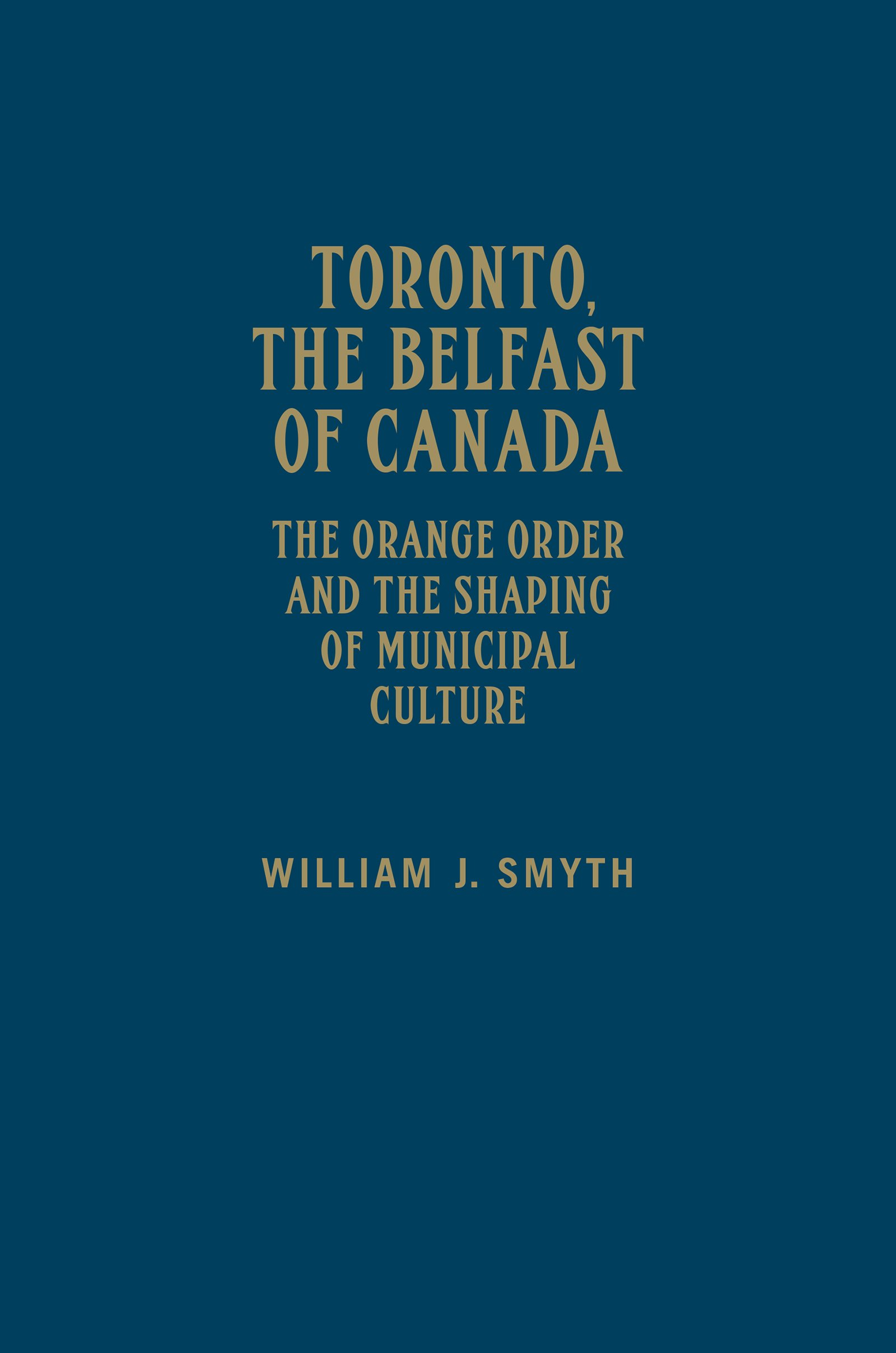 Download Toronto, the Belfast of Canada: The Orange Order and the Shaping of Municipal Culture pdf epub