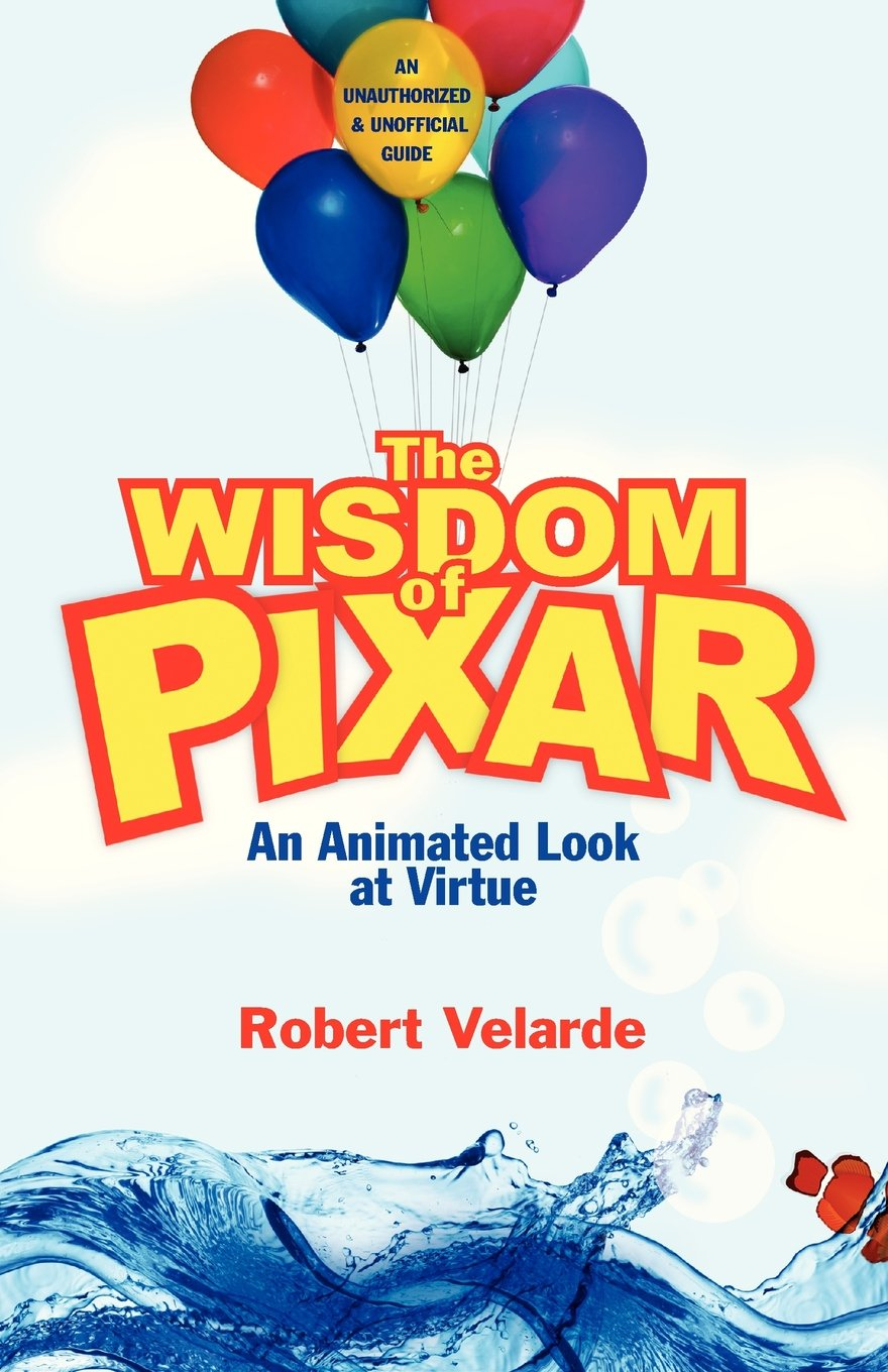 The Wisdom of Pixar: An Animated Look at Virtue pdf