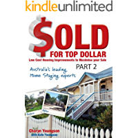 Sold For Top Dollar: Low Cost Housing Improvements to Maximise your Sale (Autralia's Leading Home Staging Experts Book 2)