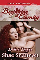 The Beginning of Eternity [Decadent Delights 1] (Siren Publishing Classic) Paperback