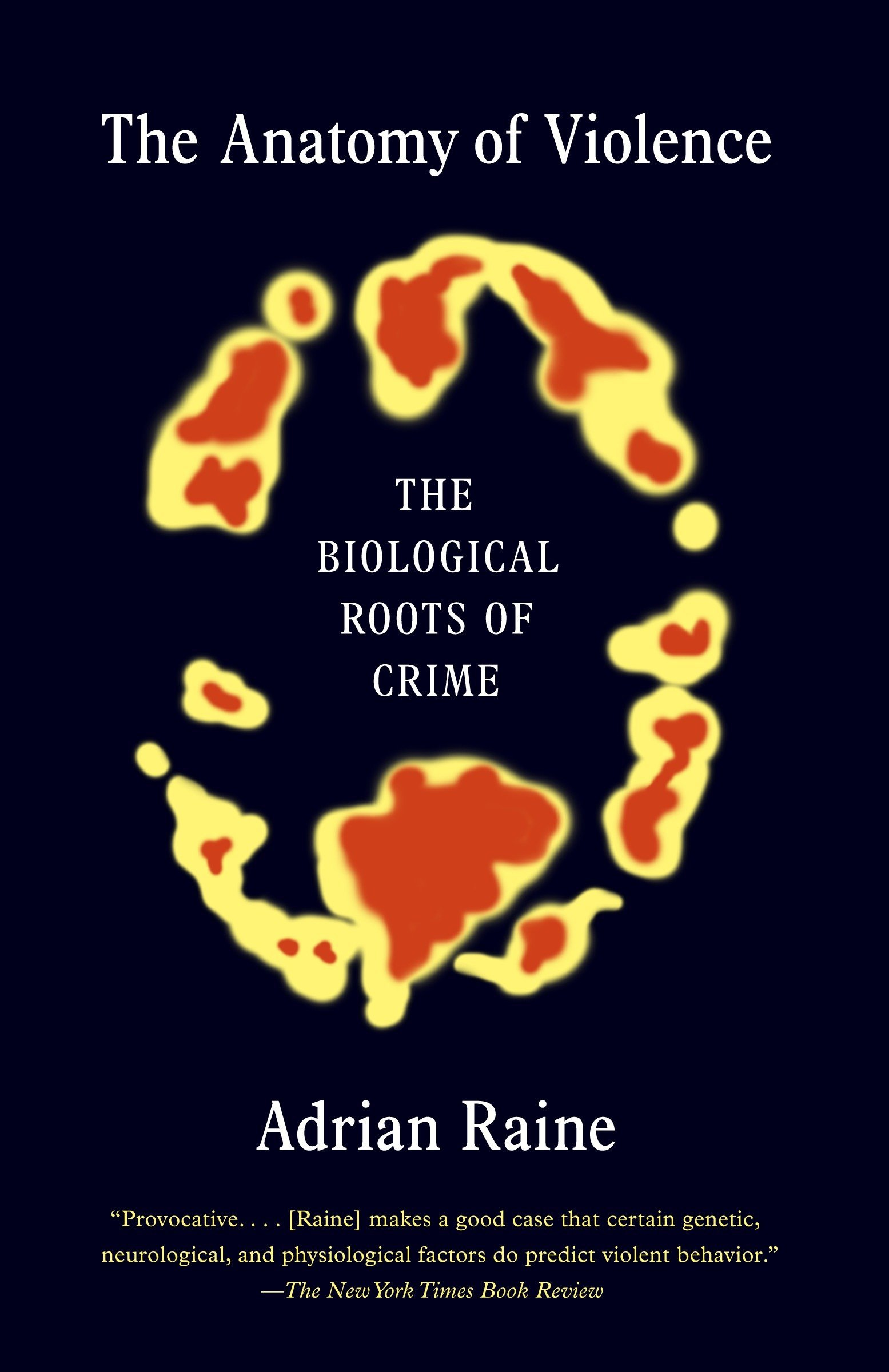 The Anatomy of Violence: The Biological Roots of Crime: Adrian Raine ...