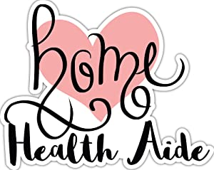 4 All Times Home Health Aide Automotive Car Decal for Cars, Trucks, Laptops (8.0