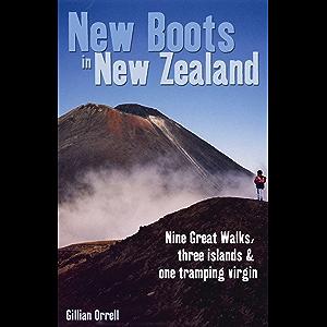 New Boots in New Zealand: Nine great walks, three islands and one tramping virgin: Nine Great Walks, Three Islands & One…