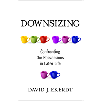 Downsizing: Confronting Our Possessions in Later Life