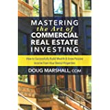 Mastering the Art of Commercial Real Estate Investing: How to Successfully Build Wealth and Grow Passive Income from Your Ren