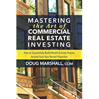 Mastering the Art of Commercial Real Estate Investing: How to Successfully Build Wealth and Grow Passive Income from…