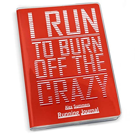 Amazon.com: I Run To Burn Off The Crazy Running Journal ...