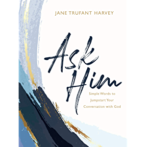Ask Him: Simple Words to Jumpstart Your Conversation with God