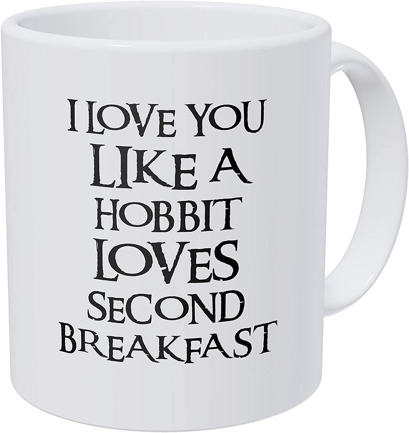 A Mug To Keep I Love You Like A Hobbit Loves Seond Breakfast, 11 Ounces Funny Coffee Mug