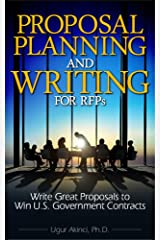 Proposal Planning and Writing for RFPs: Write Great Proposals to Win U.S. Government Contracts Kindle Edition
