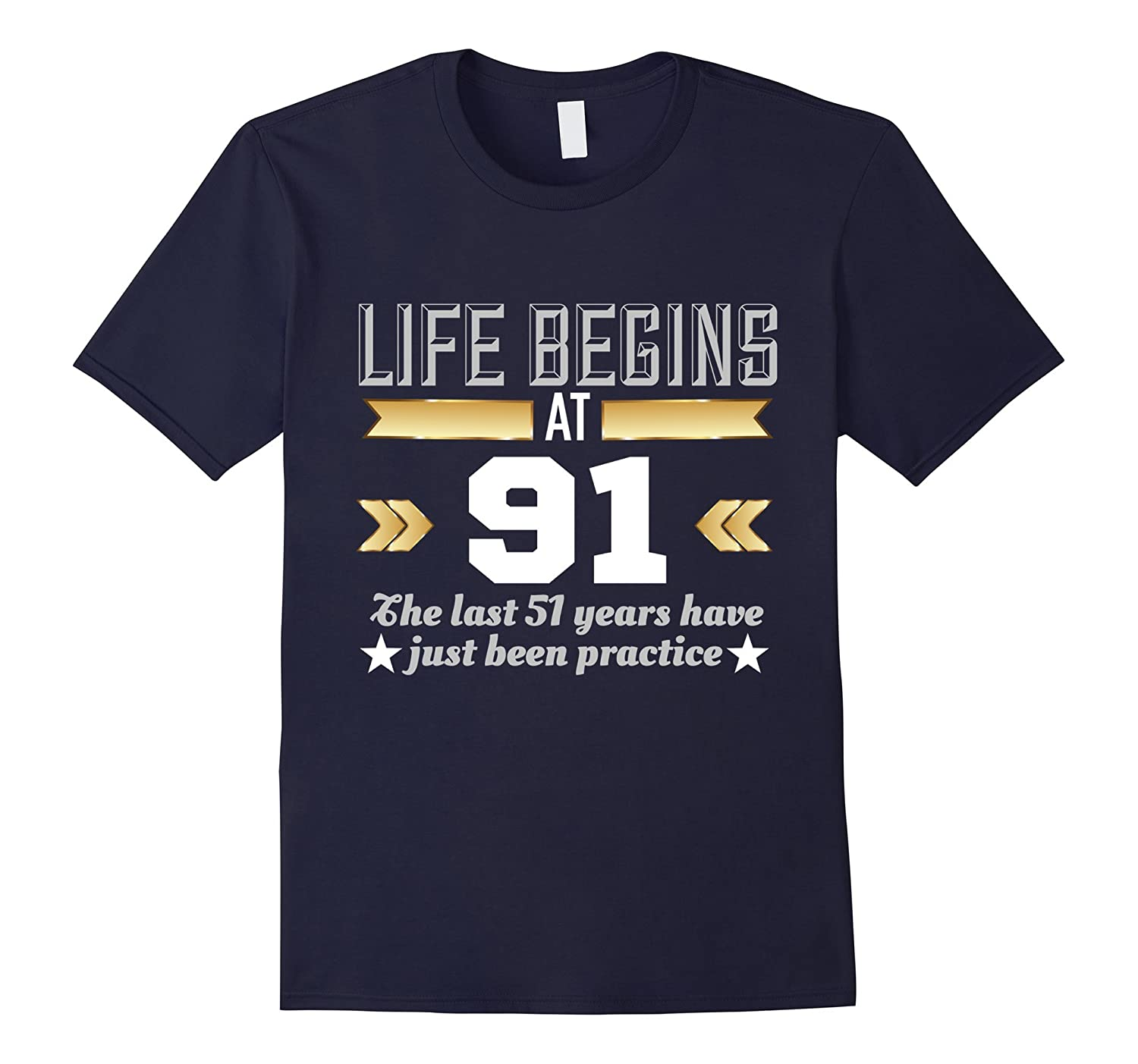 Life Begins At 91 - Funny 91st Birthday T-Shirt-PL