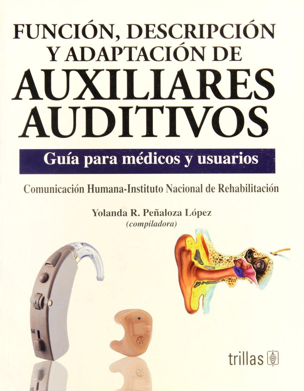 Read Online Funcion, Descripcion Y Adaptacion De Auxiliares Auditivos: Guia Para Medicos Y Usuarios (Spanish Edition) PDF