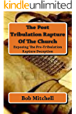 The Post Tribulation Rapture Of The Church