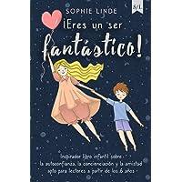 ¡Eres un ser fantástico!: Inspirador libro infantil sobre la autoconfianza, la concienciación y la amistad - apto para…