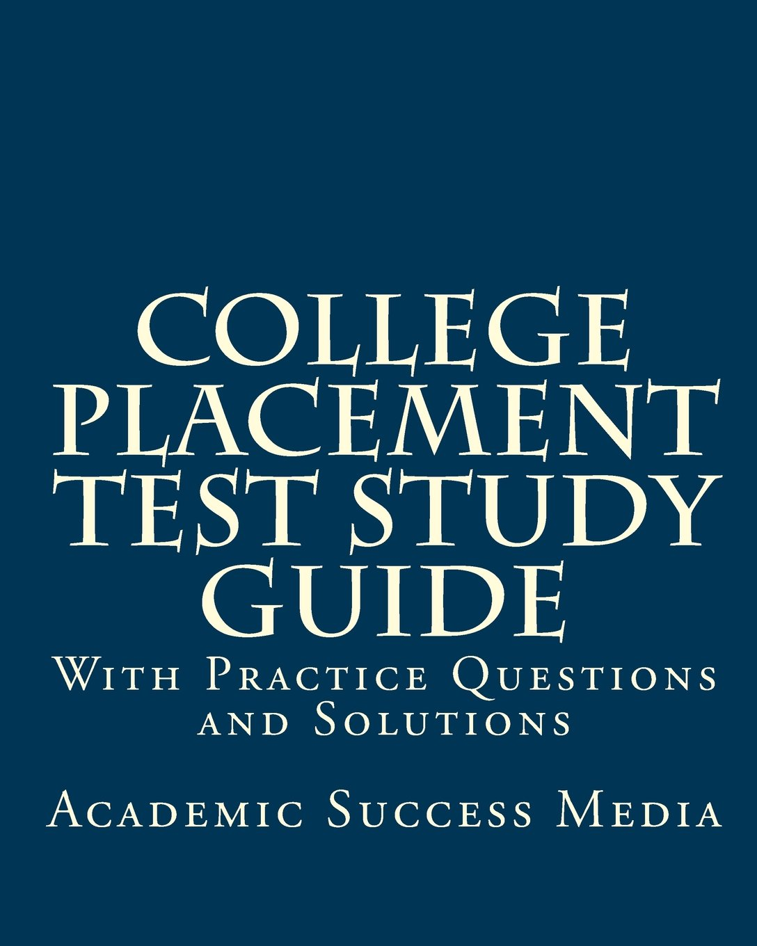 College Placement Test Study Guide: With Practice Questions and ...