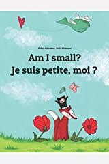 Am I small? Je suis petite, moi ?: Children's Picture Book English-French (Bilingual Edition) Paperback