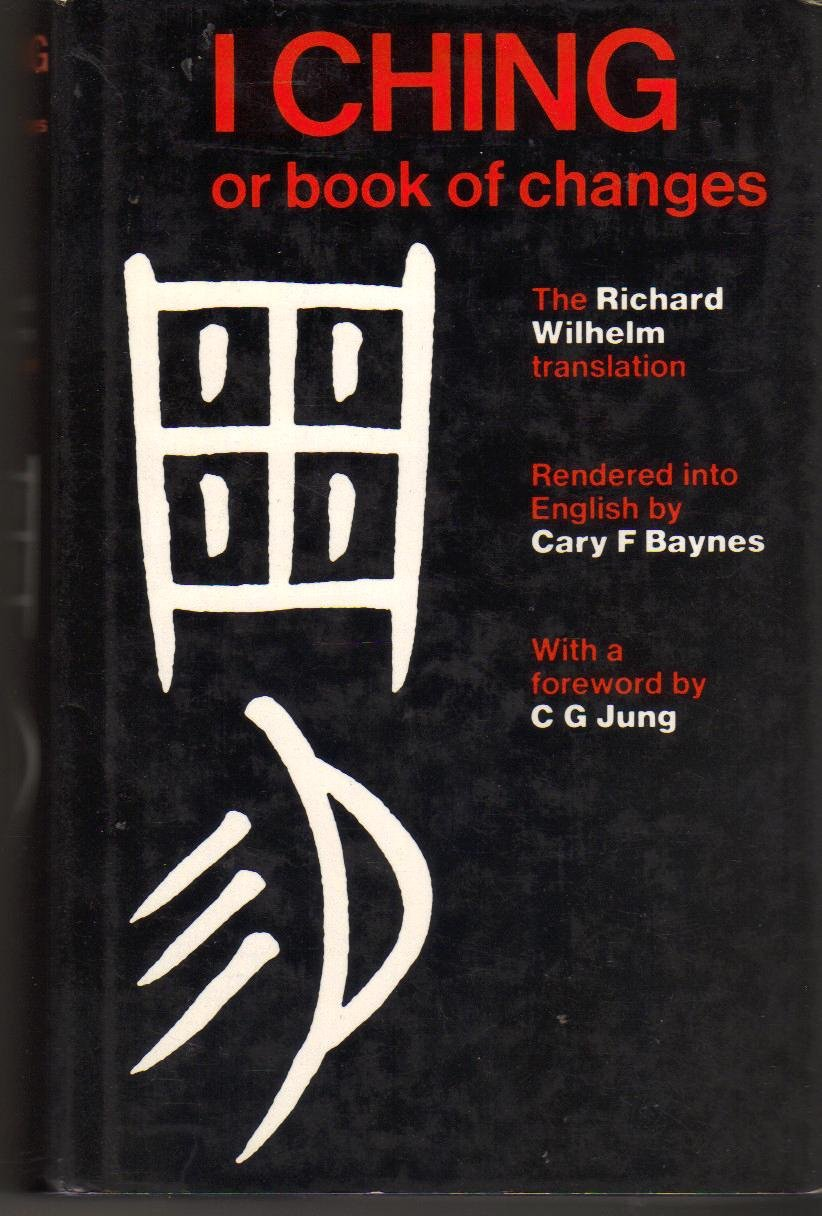 The I Ching Or Book of Changes: The Richard Wilhelm Translation rendered into English by Cary F. Baynes