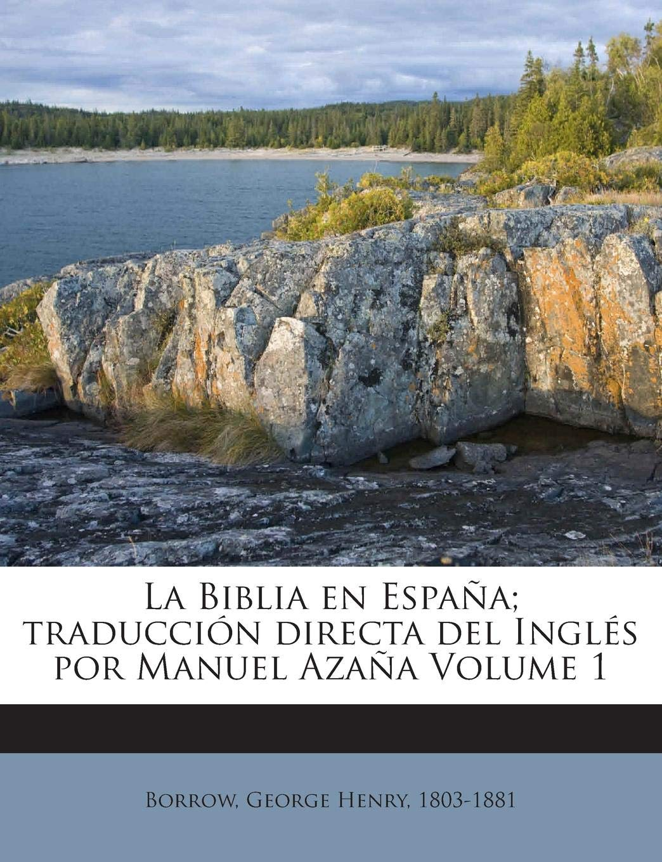 La Biblia en España; traducción directa del Inglés por Manuel Azaña Volume 1: Amazon.es: Borrow, George Henry 1803-1881: Libros