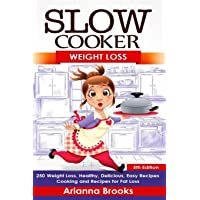 Slow Cooker: Weight Loss: Weight Loss, Healthy, Delicious, Easy Recipes: Cooking and Recipes for Fat Loss: 1