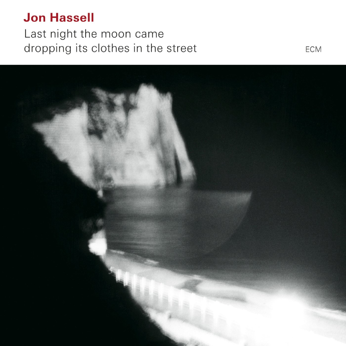 CD : Jon Hassell - Last Night The Moon Came Dropping Its Clothes In The Street (O-Card Packaging)
