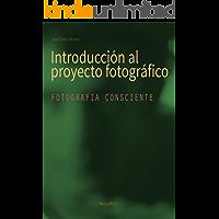 INTRODUCCIÓN AL PROYECTO FOTOGRÁFICO: Fotografía consciente