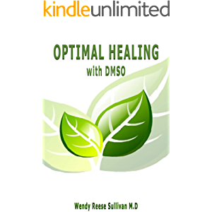 OPTIMAL HEALING WITH DMSO: The Complete Natural Safe Healing Book for Managing Pains, Arthritis, Cancer, Stroke…