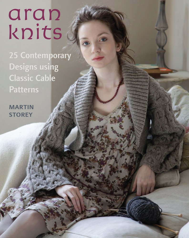 Aran Knits: 23 Contemporary Designs Using Classic Cable Patterns ...