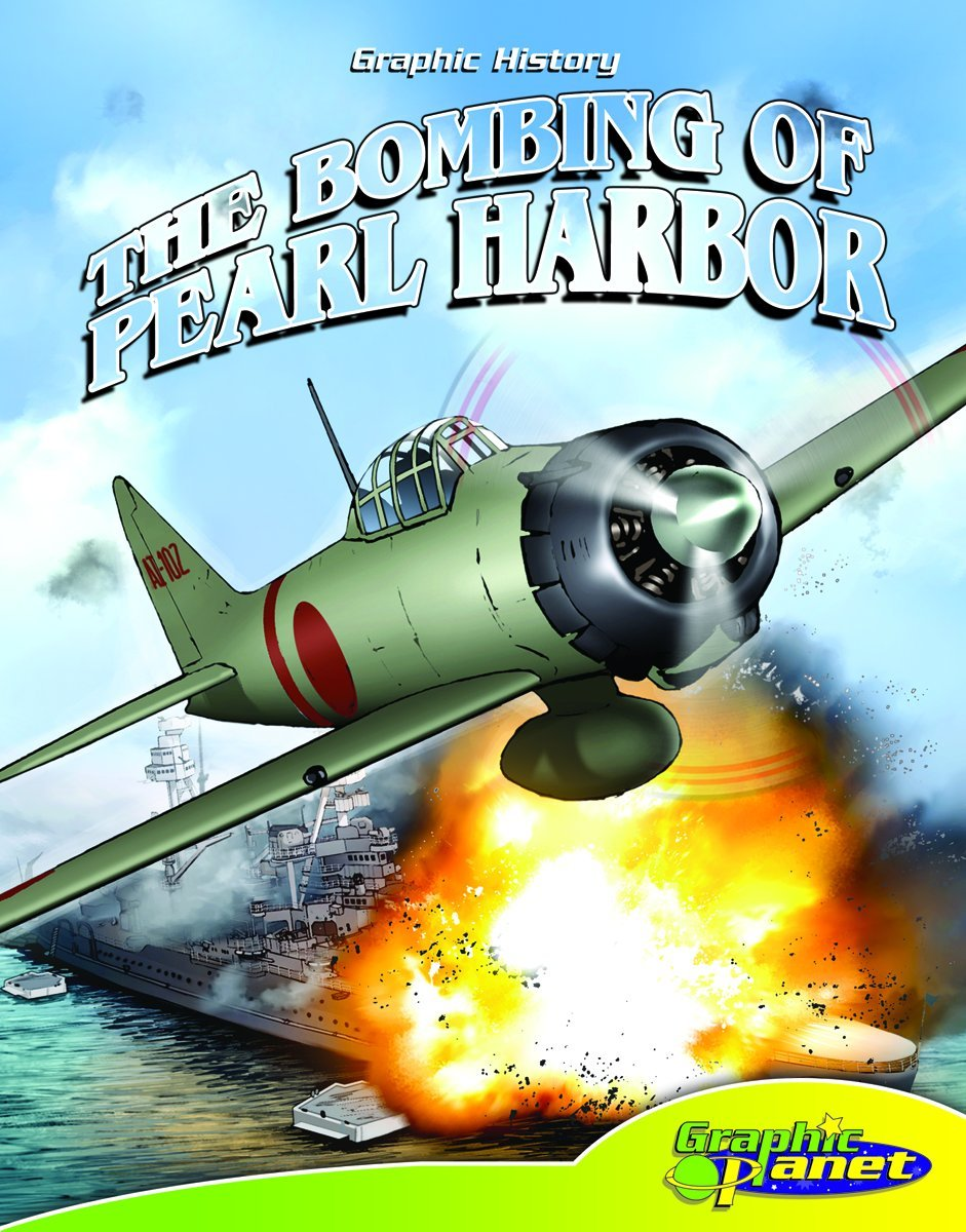 The Bombing of Pearl Harbor (Graphic History)