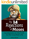 The 14 Rejections of Moses: Guideposts on the Path to the Crucified Life (English Edition)
